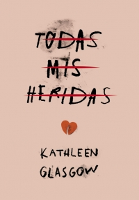 megustaleer - Todas mis heridas - Kathleen Glasgow
