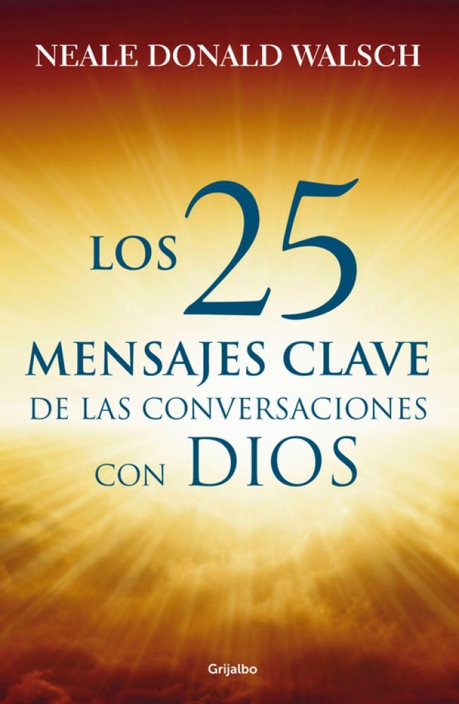 Los 25 Mensajes Clave De Las Conversaciones Con Dios Neale Donald