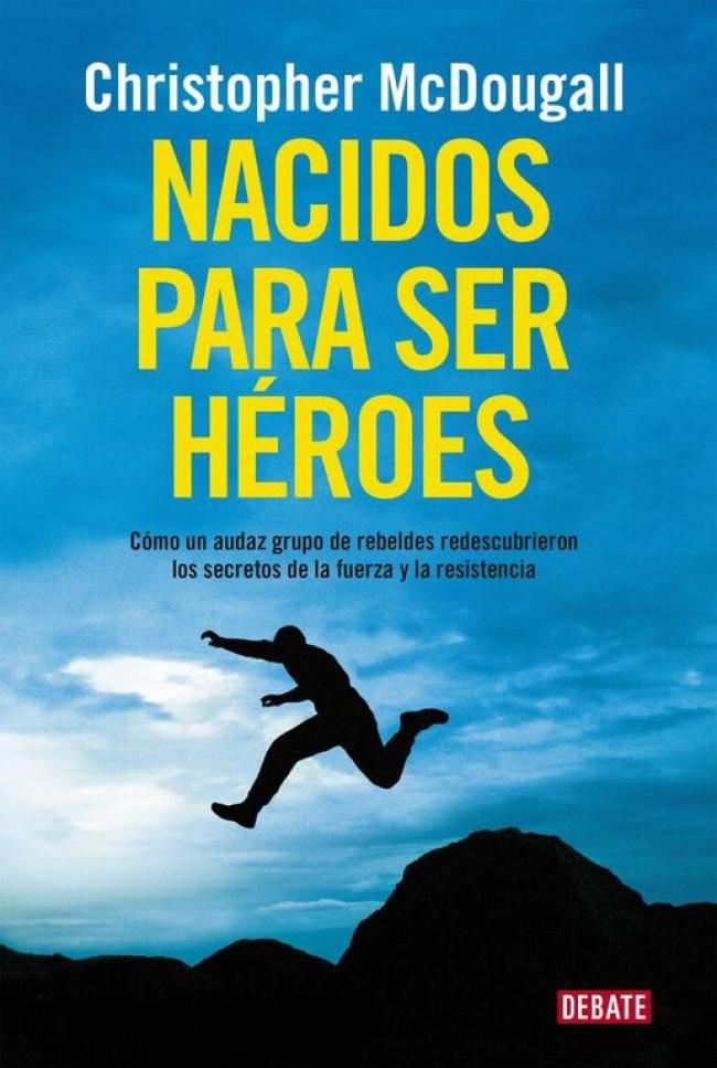 Nacidos para ser héroes - Christopher McDougall - Primer capítulo -  megustaleer - DEBATE - 49432c02098