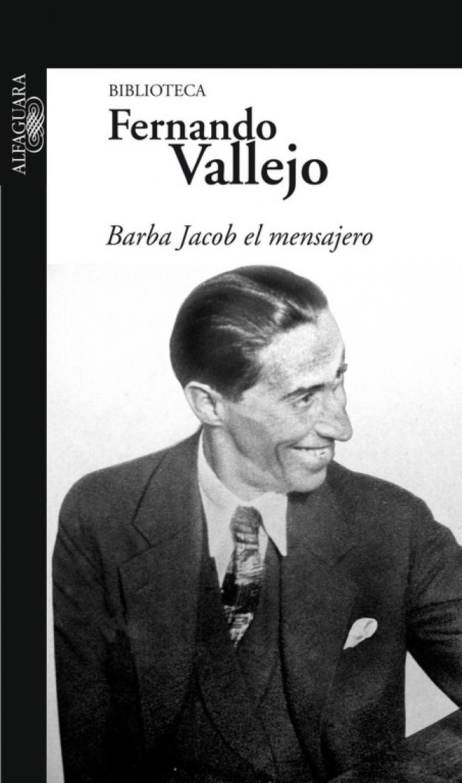 Barba Jacob el mensajero - Fernando Vallejo Rendón - Primer capítulo -  megustaleer - ALFAGUARA - d603b6ad097